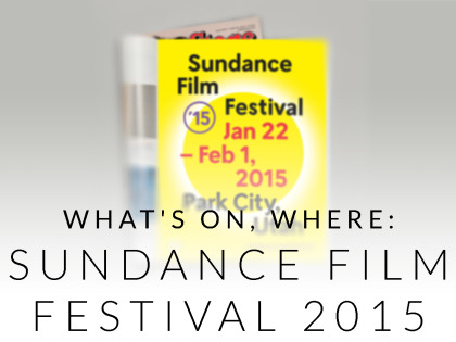 What's on, Where: Sundance Film Festival 2015